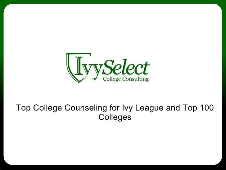 Top College Counseling for Ivy League and Top 100                     Colleges