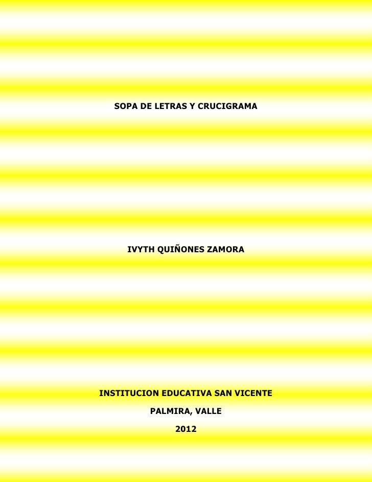 SOPA DE LETRAS Y CRUCIGRAMA     IVYTH QUIÑONES ZAMORAINSTITUCION EDUCATIVA SAN VICENTE         PALMIRA, VALLE             ...