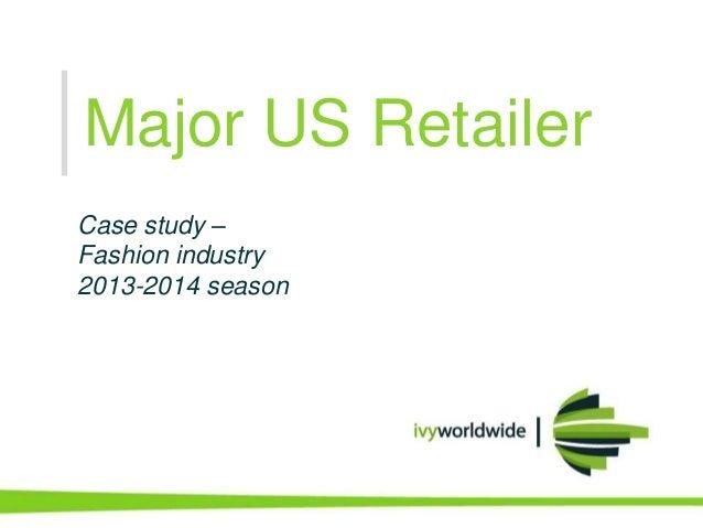 Major US Retailer Case study – Fashion industry 2013-2014 season