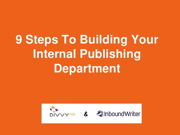 9 Steps To Building Your   Internal Publishing       Department
