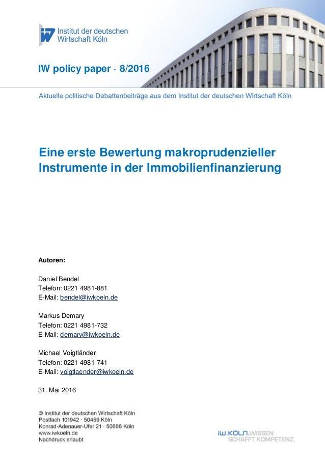 Eine erste Bewertung makroprudenzieller Instrumente in der Immobilienfinanzierung IW policy paper · 8/2016 Autoren: Daniel...