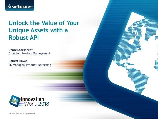 Unlock the Value of Your Unique Assets with a Robust API Daniel Adelhardt Director, Product Management Robert Rowe Sr. Man...