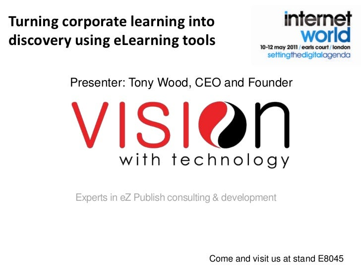 Turning corporate learning into discovery using eLearning tools<br />Presenter: Tony Wood, CEO and Founder<br />Come and v...