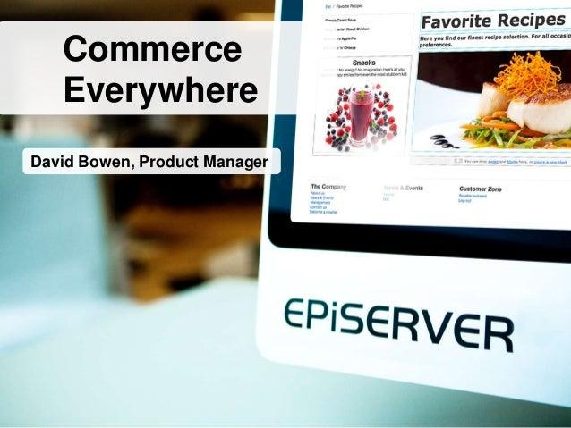David Bowen, Product ManagerCommerceEverywhere