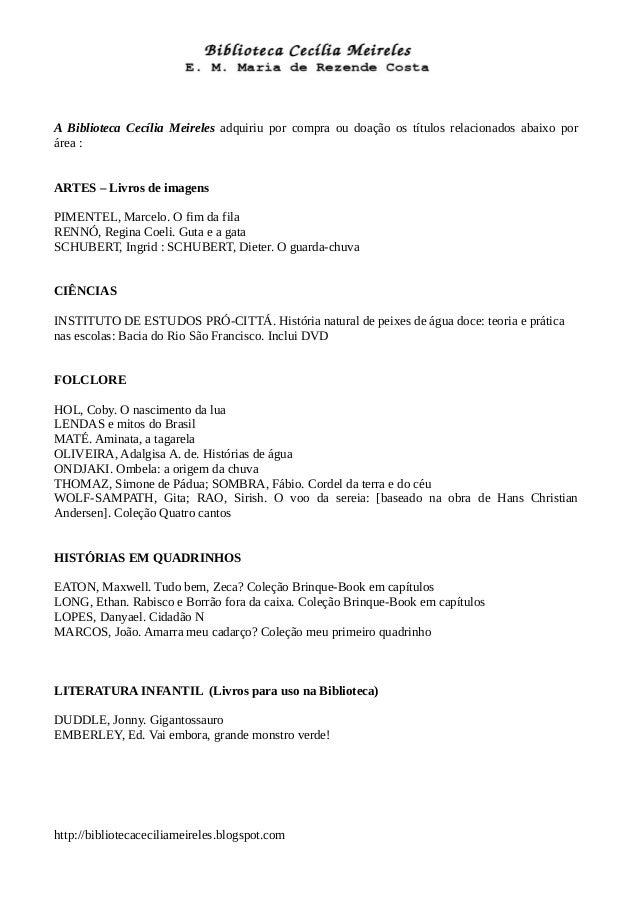 A Biblioteca Cecília Meireles adquiriu por compra ou doação os títulos relacionados abaixo por área : ARTES – Livros de im...