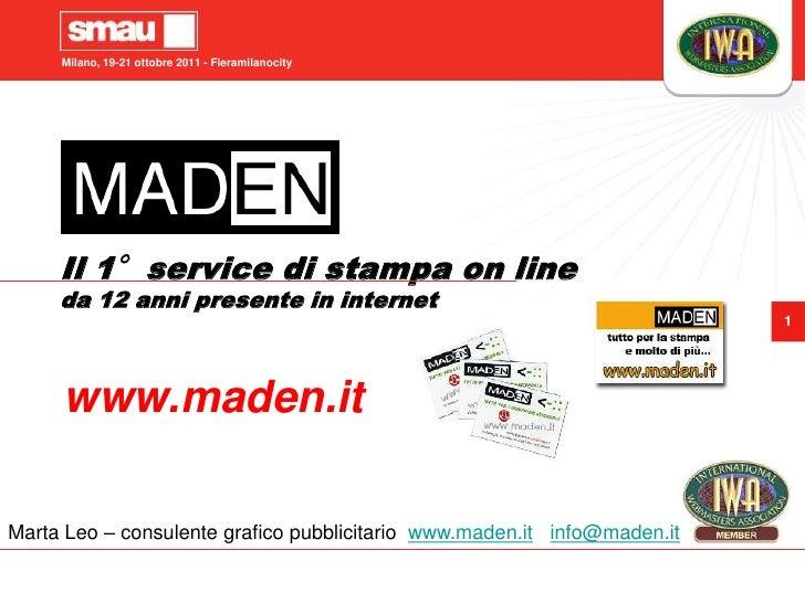 Il 1°service di stampa on lineda 12 anni presente in internet<br />www.maden.it<br />Marta Leo – consulente grafico pubbli...
