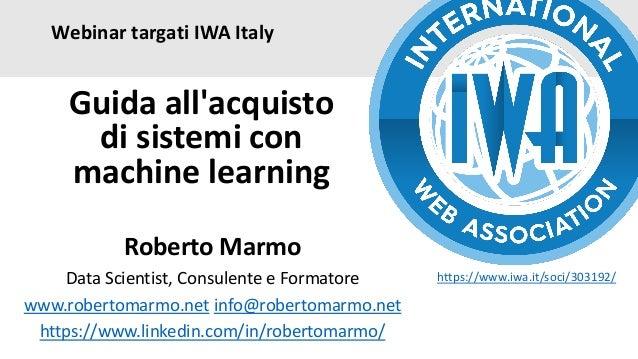 Webinar targati IWA Italy Roberto Marmo Data Scientist, Consulente e Formatore www.robertomarmo.net info@robertomarmo.net ...