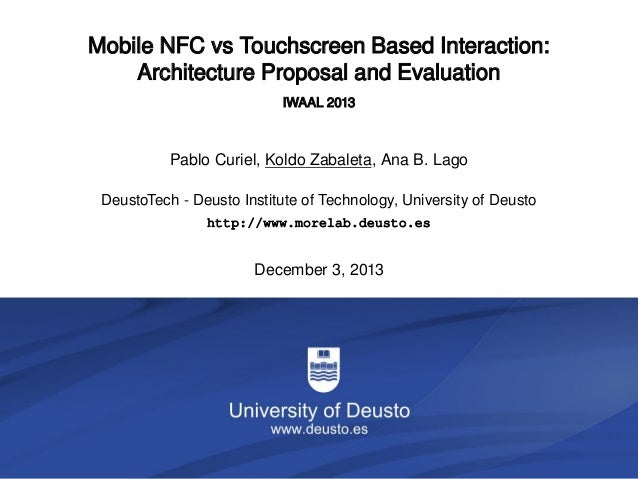 Mobile NFC vs Touchscreen Based Interaction: Architecture Proposal and Evaluation IWAAL 2013  Pablo Curiel, Koldo Zabaleta...