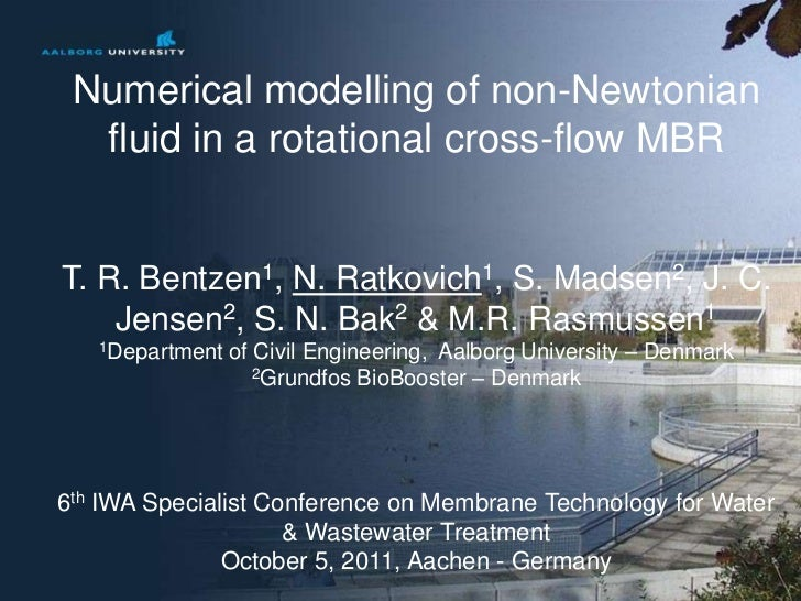 Numerical modelling of non-Newtonian  fluid in a rotational cross-flow MBRT. R. Bentzen1, N. Ratkovich1, S. Madsen2, J. C....
