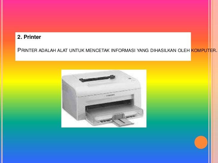 2. PrinterPRINTER ADALAH ALAT UNTUK MENCETAK INFORMASI YANG DIHASILKAN OLEH KOMPUTER.