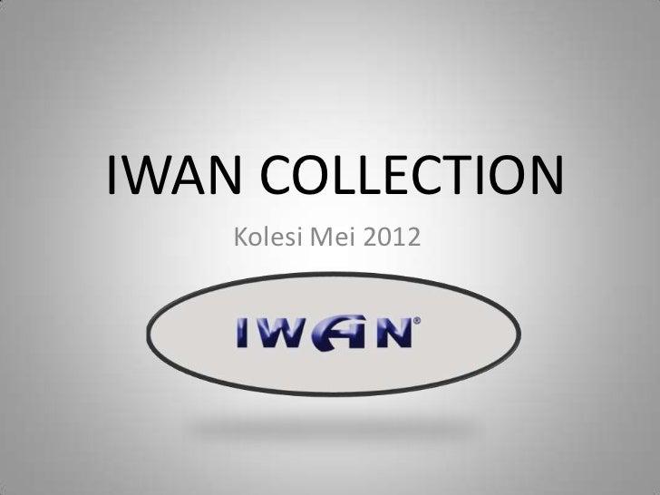 IWAN COLLECTION    Kolesi Mei 2012