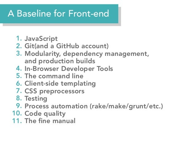 A Baseline for Front-end 1. JavaScript 2. Git(and a GitHub account) 3. Modularity, dependency management, and production b...