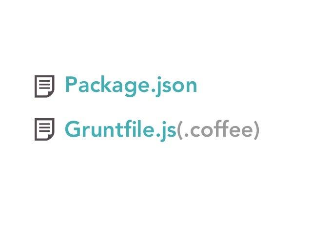 Anatomy of a Gruntfile  • grunt.initConfig • grunt.loadNpmTasks • grunt.registerTask