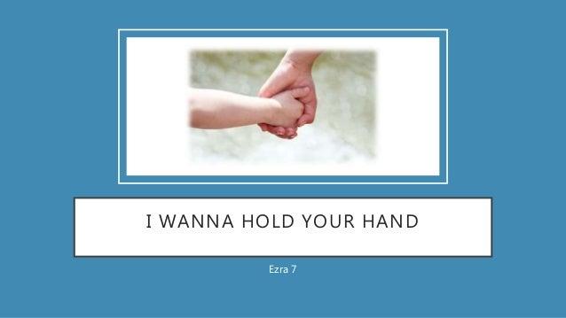 I WANNA HOLD YOUR HAND Ezra 7