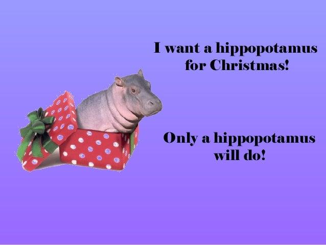 I Want Hippopotamus For Christmas.I Want A Hippopotamus For Christmas