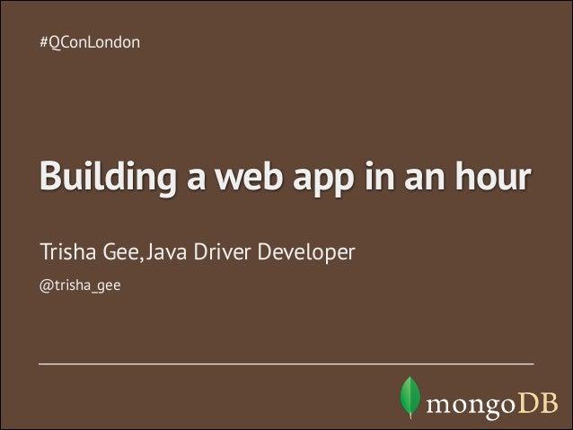 Trisha Gee, Java Driver Developer #QConLondon Building a web app in an hour @trisha_gee