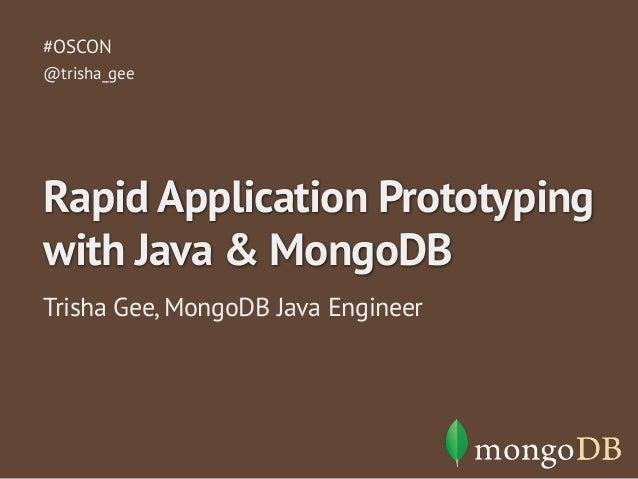 Trisha Gee, MongoDB Java Engineer #OSCON Rapid Application Prototyping with Java & MongoDB @trisha_gee