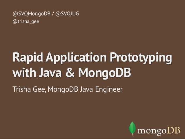 @SVQMongoDB / @SVQJUG  @trisha_gee  Rapid Application Prototyping  with Java & MongoDB  Trisha Gee, MongoDB Java Engineer