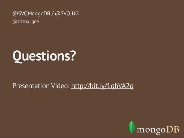 @SVQMongoDB / @SVQJUG  @trisha_gee  Questions?  Presentation Video: http://bit.ly/1qbVA2q