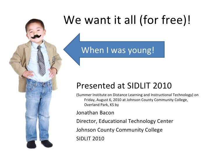 We want it all (for free)! <ul><li>Presented at SIDLIT 2010 </li></ul><ul><li>(Summer Institute on Distance Learning and I...