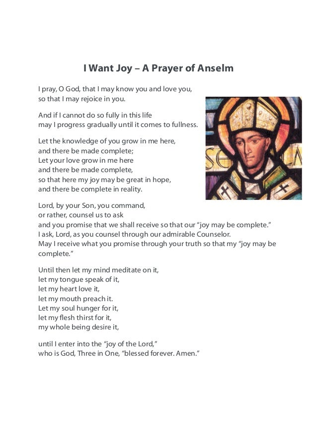 I Want Joy – A Prayer of Anselm I pray, O God, that I may know you and love you, so that I may rejoice in you. And if I ca...