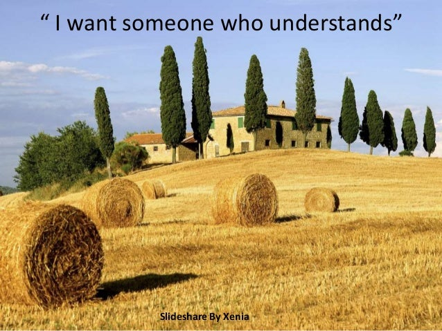 """"""" I want someone who understands"""" Slideshare By Xenia"""