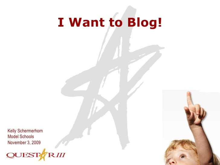 I Want to Blog! Kelly Schermerhorn Model Schools November 3, 2009
