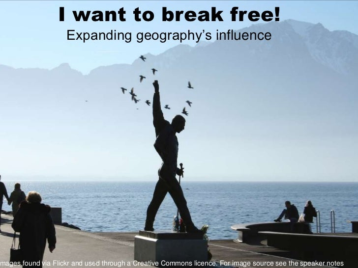 I want to break free!<br />Expanding geography's influence<br />All images found via Flickr and used through a Creative Co...