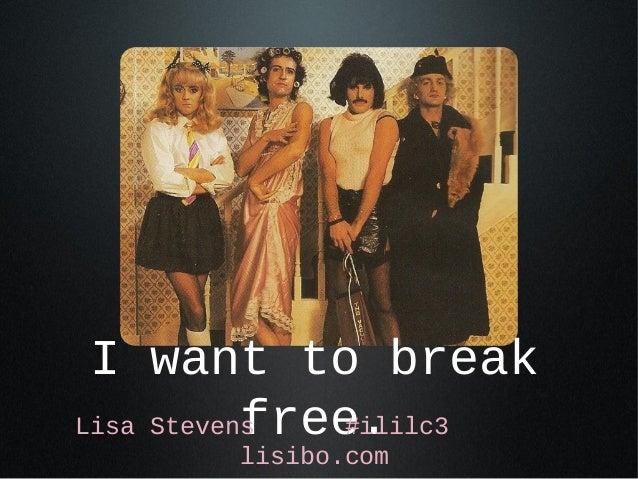 I want to break           free.Lisa Stevens   #ililc3       lisibo.com