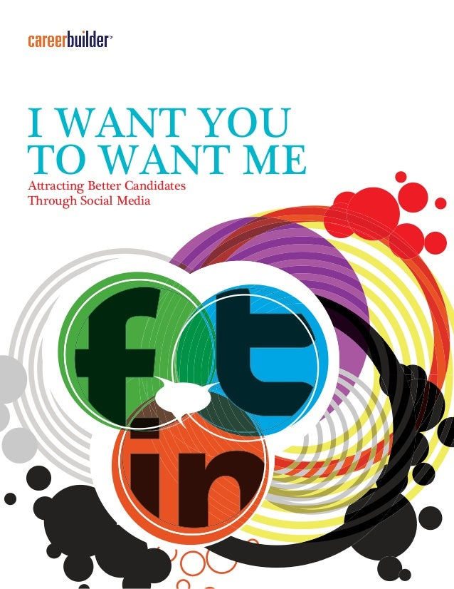 I WANT YOU TO WANT MEAttracting Better Candidates Through Social Media