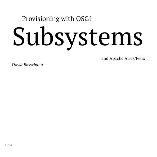 Provisioning with OSGi  Subsystems  and Apache Aries/Felix  David Bosschaert  1 of 35