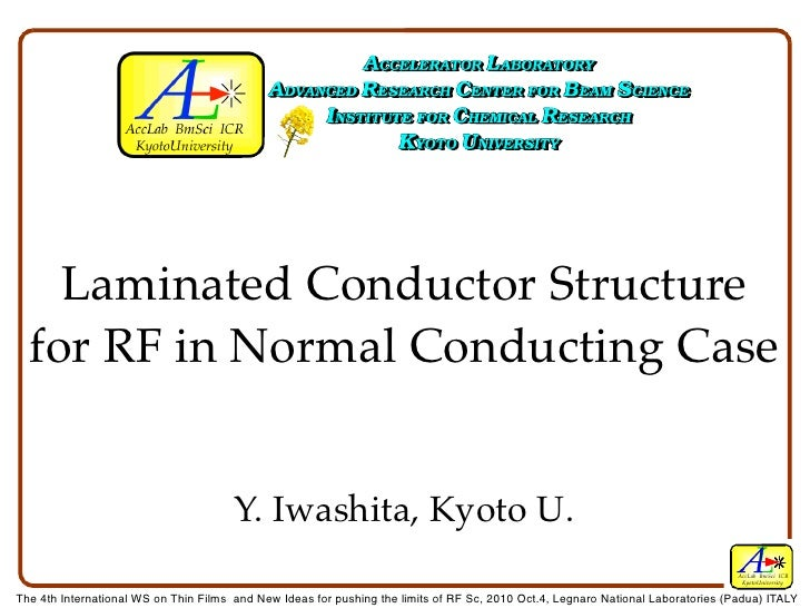 Laminated Conductor Structure   for RF in Normal Conducting Case                                          Y. Iwashita, Kyo...