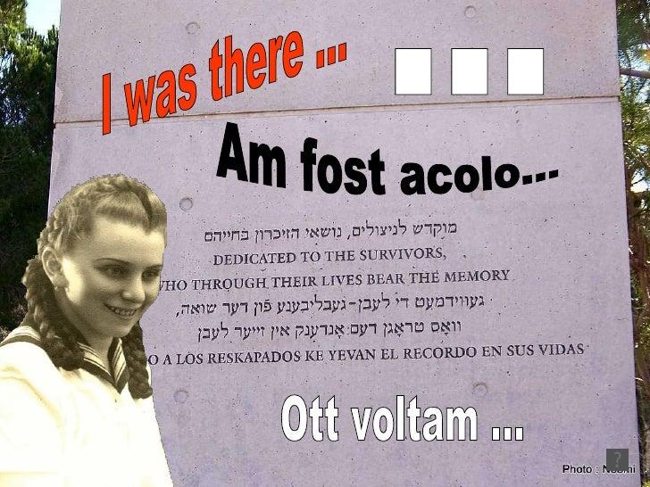 I was there … Am fost acolo… הייתי שם… Ott voltam ...