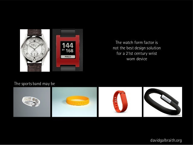 The watch form factor is                         not the best design solution                           for a 21st century...