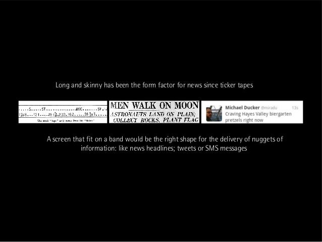 Long and skinny has been the form factor for news since ticker tapesA screen that fit on a band would be the right shape f...