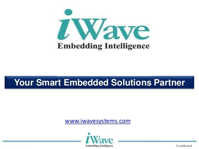 ConfidentialYour Smart Embedded Solutions Partnerwww.iwavesystems.com