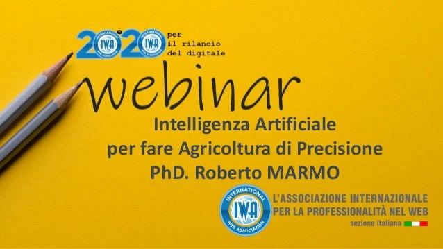 Intelligenza Artificiale per fare Agricoltura di Precisione PhD. Roberto MARMO