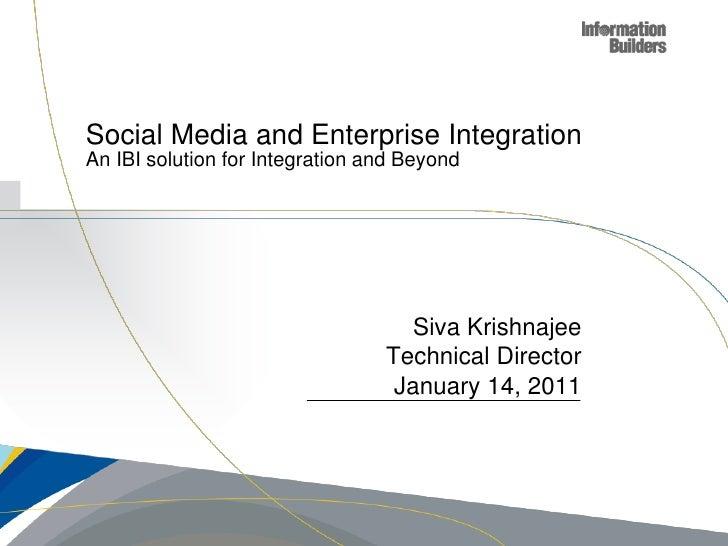 Social Media and Enterprise IntegrationAn IBI solution for Integration and Beyond                                    Siva ...