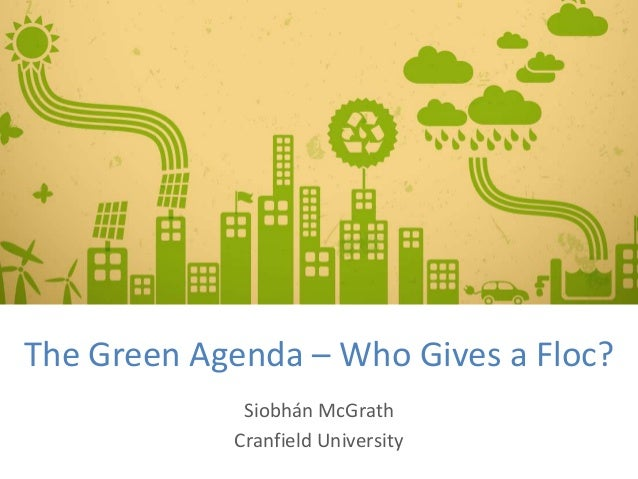 The Green Agenda – Who Gives a Floc?             Siobhán McGrath            Cranfield University