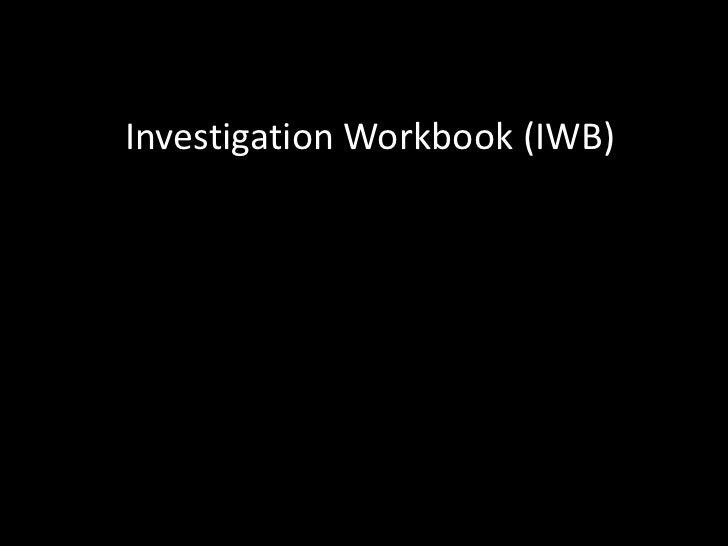 Investigation Workbook (IWB)