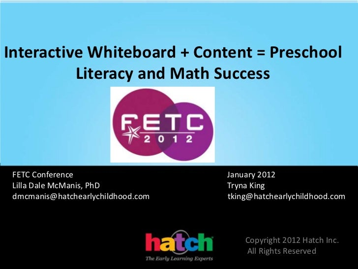 Interactive Whiteboard + Content = Preschool          Literacy and Math Success FETC Conference                    January...
