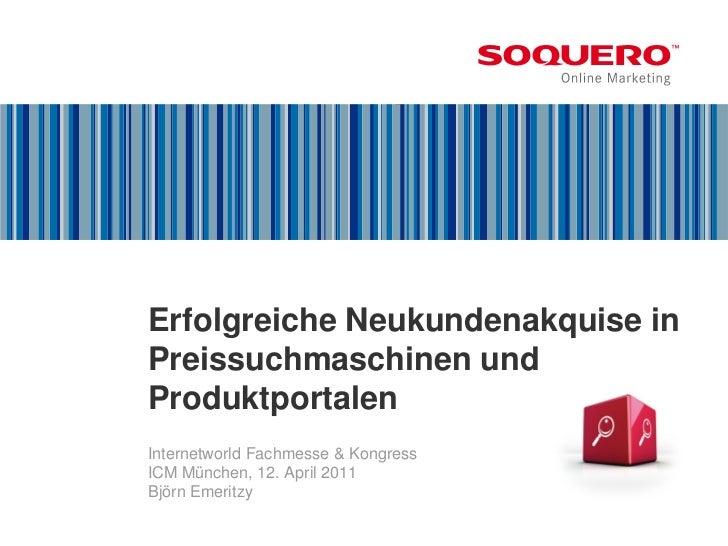 Erfolgreiche Neukundenakquise inPreissuchmaschinen undProduktportalenInternetworld Fachmesse & KongressICM München, 12. Ap...
