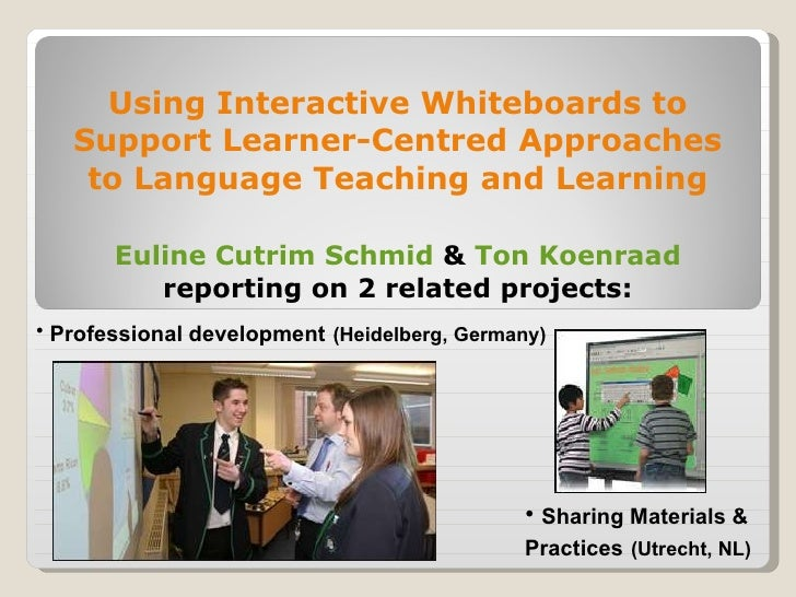 Using Interactive Whiteboards to Support Learner-Centred Approaches to Language Teaching and Learning Euline   Cutrim   Sc...