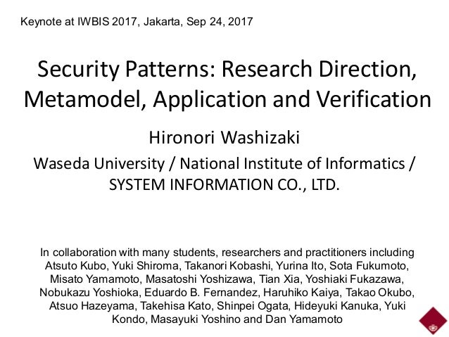 Security Patterns: Research Direction, Metamodel, Application and Verification Hironori Washizaki Waseda University / Nati...