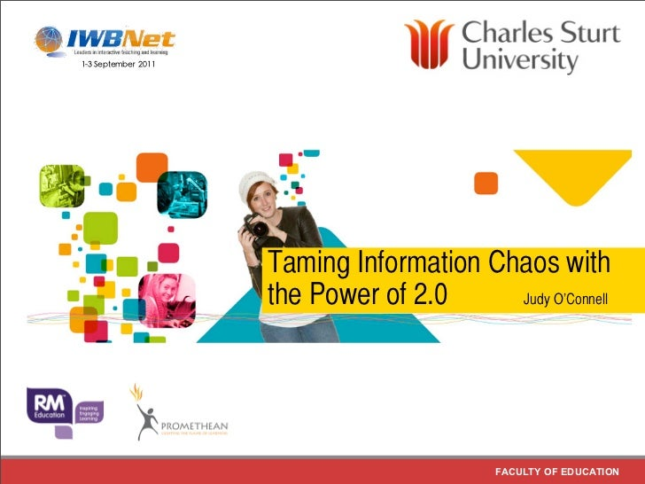 Taming Information Chaos withthe Power of 2.0     Judy O'Connell                       FACULTY OF EDUCATION