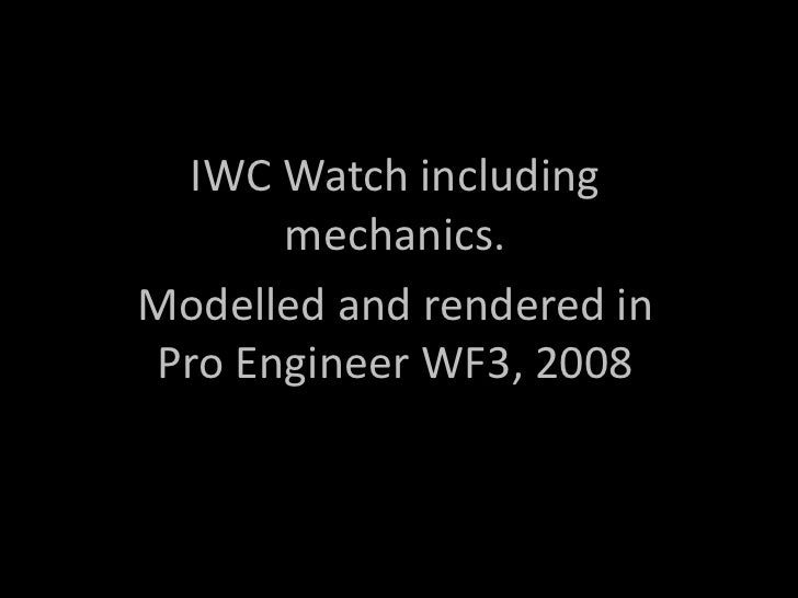 IWC Watch including mechanics.<br />Modelled and rendered in Pro Engineer WF3, 2008<br />