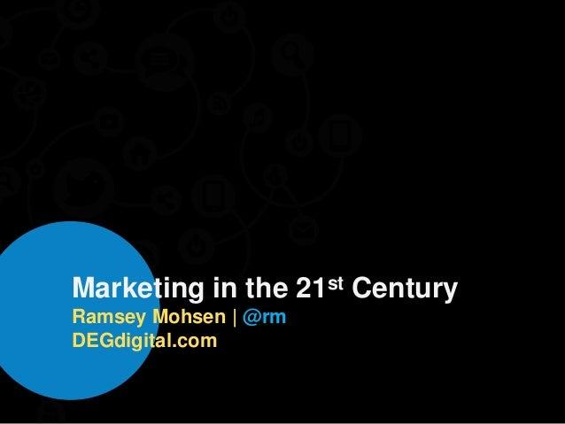 Marketing in the 21st CenturyRamsey Mohsen | @rmDEGdigital.com