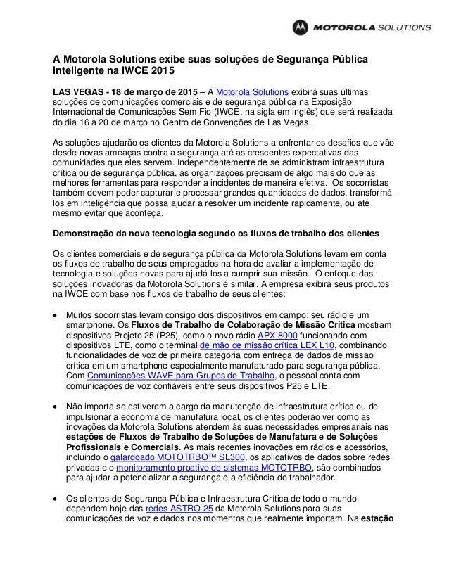 A Motorola Solutions exibe suas soluções de Segurança Pública inteligente na IWCE 2015 LAS VEGAS - 18 de março de 2015 – A...