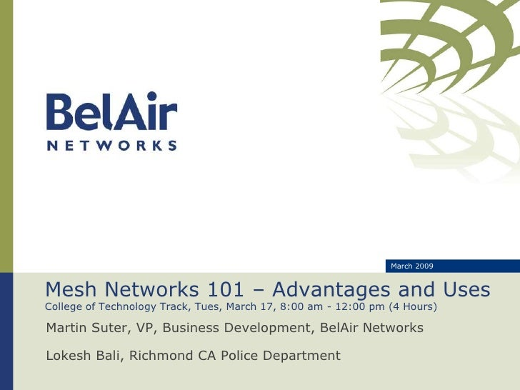March 2009   Mesh Networks 101 – Advantages and Uses College of Technology Track, Tues, March 17, 8:00 am - 12:00 pm (4 Ho...