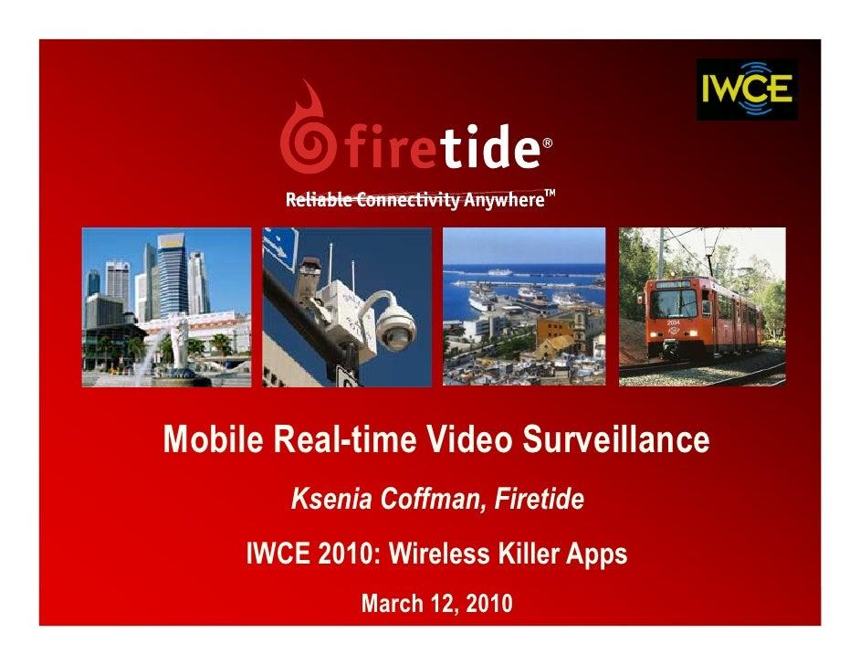 Mobile Real-time Video Surveillance         Ksenia Coffman, Firetide      IWCE 2010: Wireless Killer Apps               Ma...